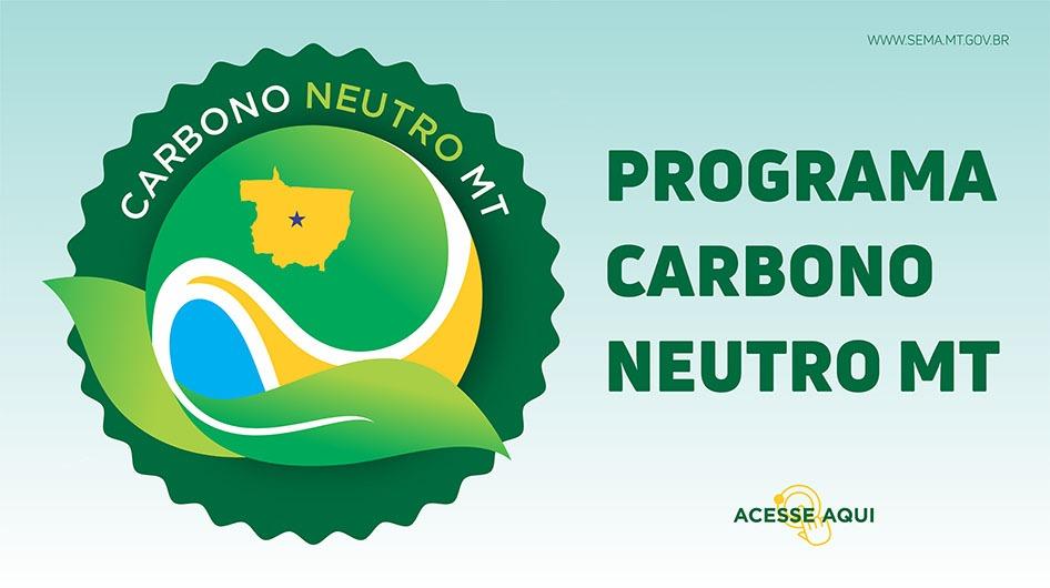 Saiba mais sobre o Programa Carbono Neutro MT